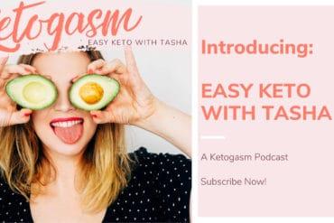 Easy keto with Tasha Ketogasm Podcast