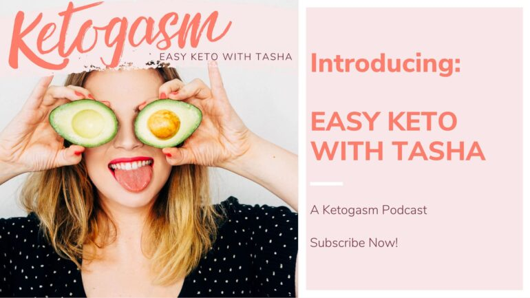 Easy keto with Tasha Ketogasm Podcast